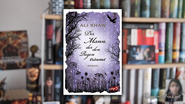 """Ali Shaw: """"Der Mann, der den Regen träumt"""""""