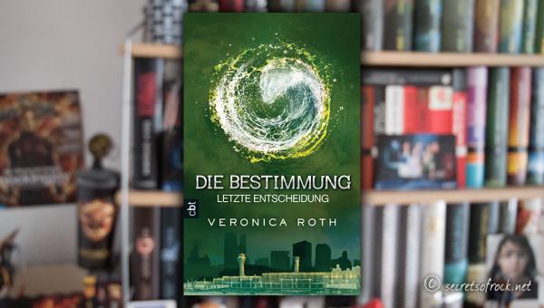 """Veronica Roth: """"Die Bestimmung – Letzte Entscheidung"""" (Band 3)"""