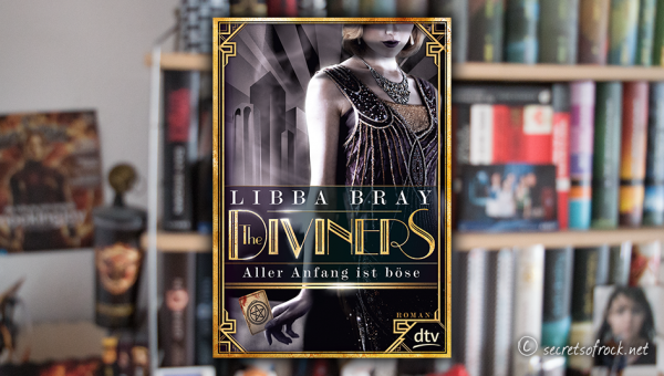 """Libba Bray: """"The Diviners. Aller Anfang ist böse"""" (Band 1)"""