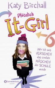 """Katy Birchall: """"Plötzlich It-Girl - Wie ich aus Versehen das coolste Mädchen der Schule wurde"""" (Band 1)"""