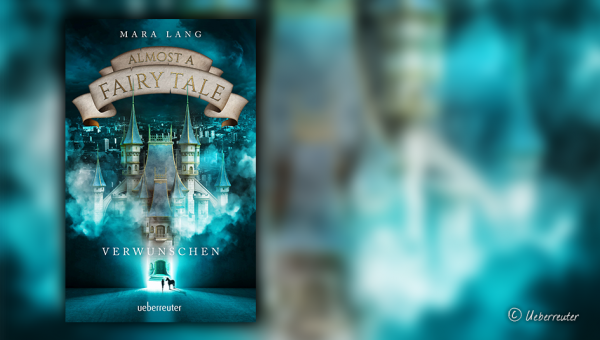 """Mara Lang: """"Almost A Fairy Tale – Verwunschen"""" (Band 1)"""